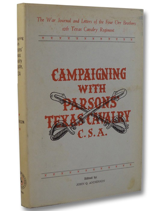 Campaigning with Parsons' Texas Cavalry, C.S.A.: The War Journal and Letters of the Four Orr Brothers, 12th Texas Cavalry Regiment, Anderson, John Q. (Editor)