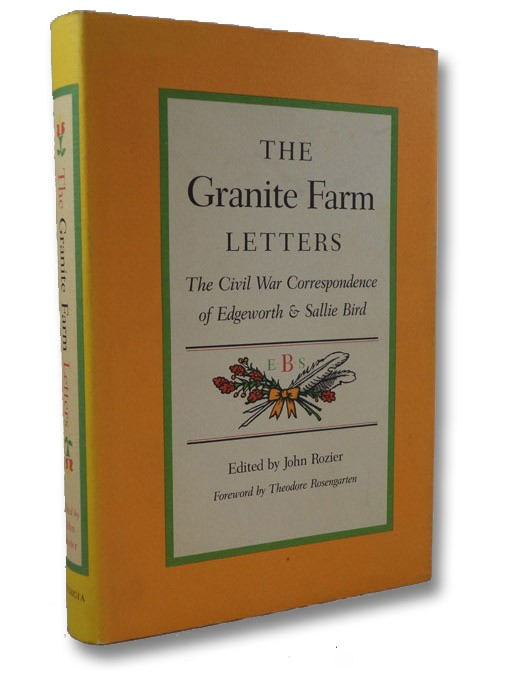 The Granite Farm Letters: The Civil War Correspondence of Edgeworth & Sallie Bird, Bird, Edgeworth & Sallie; Rozier, John (Editor); Rosengarten, Theodore (Foreword)