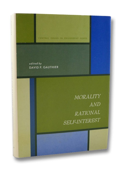 Morality and Rational Self-Interest (Central Issues in Philosophy Series), Gauthier, David P. (Editor); Hume, David; Hobbes, Thomas; Sidgwick, Henry; Moore, G.E.; Medlin, Brian; Kalin, Jesse; Hutcheson, Francis; Prichard, H.A.; Baier, Kurt