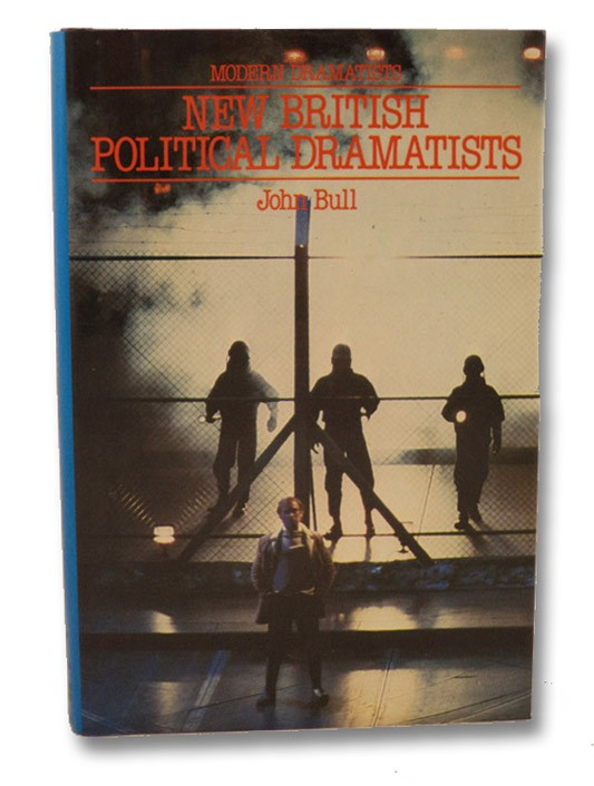 New British Political Dramatists: Howard Brenton, David Hare, Trevor Griffiths, and David Edgar, Bull, John