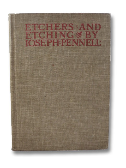 Etchers and Etching: Chapters in the History of the Art Together with Technical Explanations of Modern Artistic Methods, Pennell, Ioseph [Joseph]
