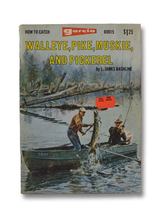 Walleye, Pike, Muskie and Pickerel, Bashline, L. James