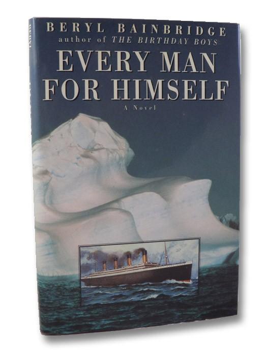 Every Man for Himself: A Novel [of the Titanic Disaster], Bainbridge, Beryl