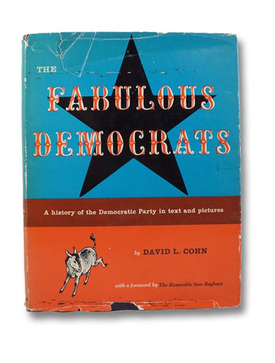 The Fabulous Democrats: A History of the Democratic Party in Text and Pictures, Cohn, David L.