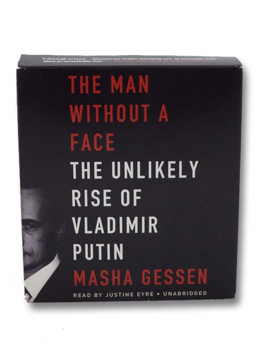 The Man without a Face: The Unlikely Rise of Vladimir Putin, Gessen, Masha; Eyre, Justine (Narrator)