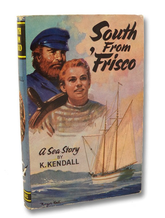 South from 'Frisco: A Sea Story, Kendall, K.