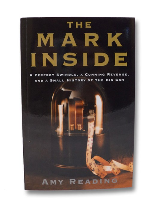 The Mark Inside: A Perfect Swindle, a Cunning Revenge, and a Small History of the Big Con, Reading, Amy