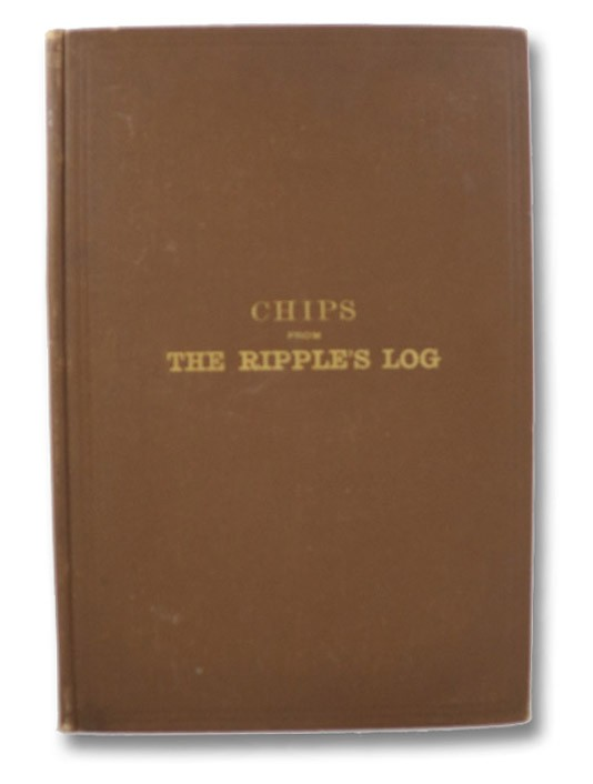 Chips from Our Log, or, Glimpses of Life Aboard the Yacht 'Ripple', Newell, George H.
