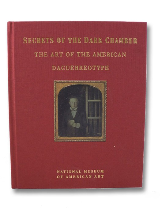 Secrets of the Dark Chamber: The Art of the American Daguerreotype, Foresta, Merry A.; Wood, John