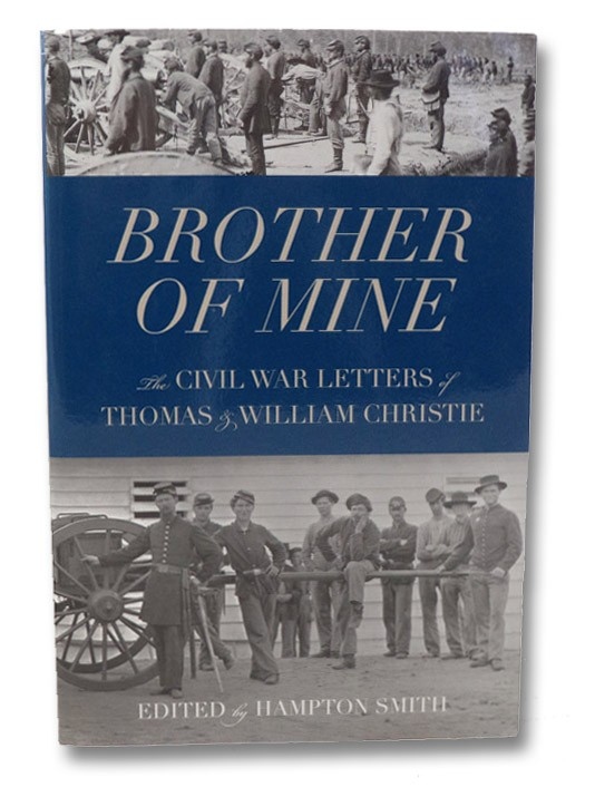 Brother of Mine: Civil War Letters of Thomas & William Christie, Christie, Thomas & William; Smith, Hampton (Editor)