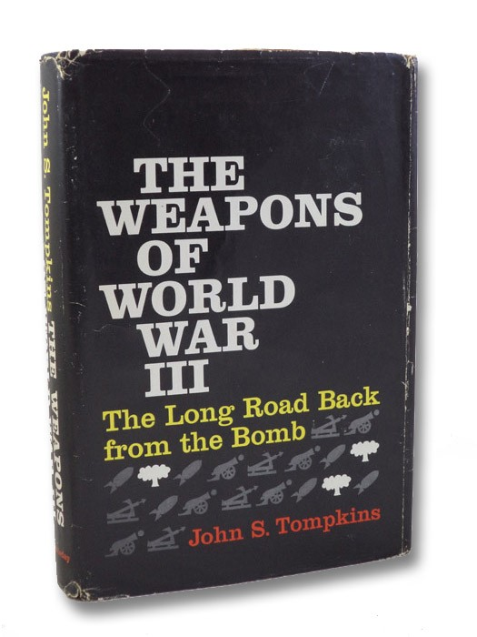 The Weapons of World War III [3]: The Long Road Back from the Bomb, Tompkins, John S.