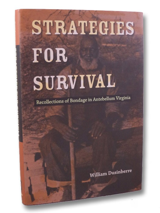 Strategies for Survival: Recollections of Bondage in Antebellum Virginia (Carter G. Woodson Institute Series), Dusinberre, William