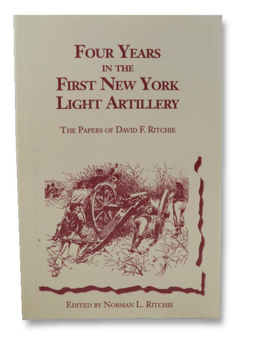 Four Years in the First New York Light Artillery: The Papers of David F. Ritchie, Ritchie, David F.; Ritchie, Norman L. (Editor); Mason, V. Peter V.R.; Edmonston, Nellie K.