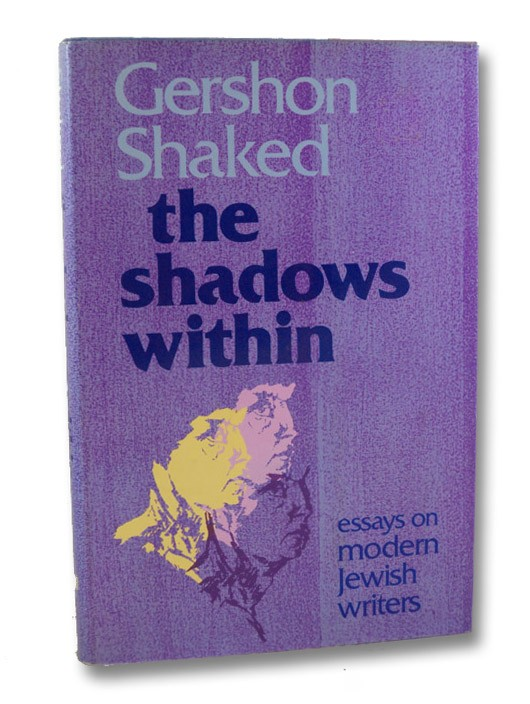 The Shadows Within: Essays on Modern Jewish Writers, Shaked, Gershon