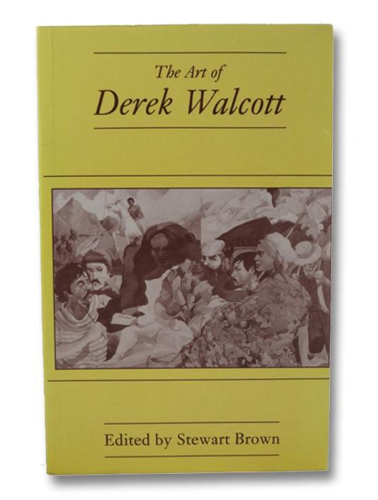 The Art of Derek Walcott, Brown, Stewart (Editor)