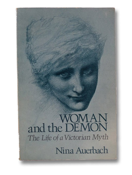 Woman and the Demon: The Life of a Victorian Myth, Auerbach, Nina