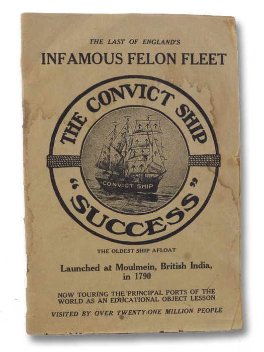 The Convict Ship 'Success': The Last of England's Infamous Felon Fleet, The Oldest Ship Afloat, Launched at Molmein, British India, in 1790, Now Touring the Principal Ports of the World as an Educational Object Lesson, Convict Ship 'Success'