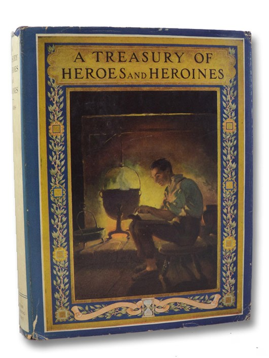 A Treasury of Heroes and Heroines: A Record of High Endeavor and Strange Adventure from 500 B.C. to 1920 A.D., Edwards, Clayton