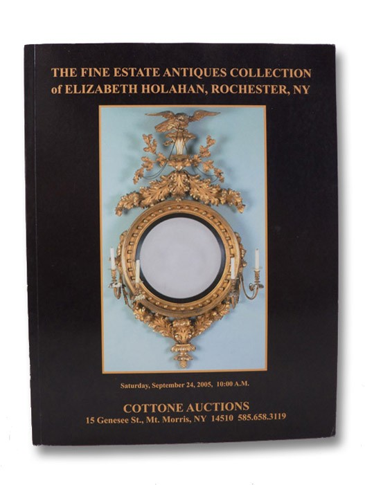 The Fine Estate Antiques Collection of Elizabeth Holahan, Rochester, NY [Auction Catalog], Cottone Auctions