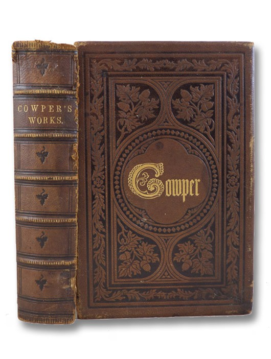 The Works of William Cowper, His Life, Letters and Poems, Now First Completed by the Introduction of Cowper's Private Correspondence, Cowper, William; Grimshawe, T.S. (Editor)