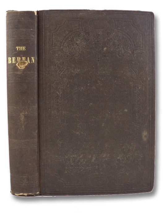 The Berean: A Manual for the Help of Those Who Seek the Faith of the Primitive Church.