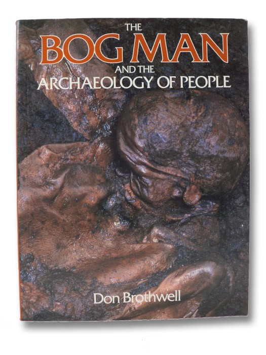 The Bog Man and the Archaeology of People, Brothwell, Don
