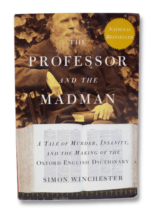 The Professor and the Madman: A Tale of Murder, Insanity, and the Making of the Oxford English Dictionary, Winchester, Simon