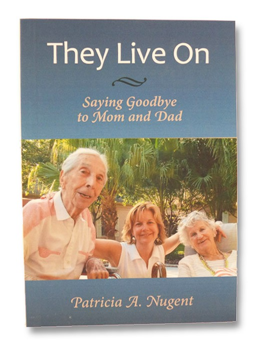 They Live On: Saying Goodbye to Mom and Dad, Nugent, Patricia A.