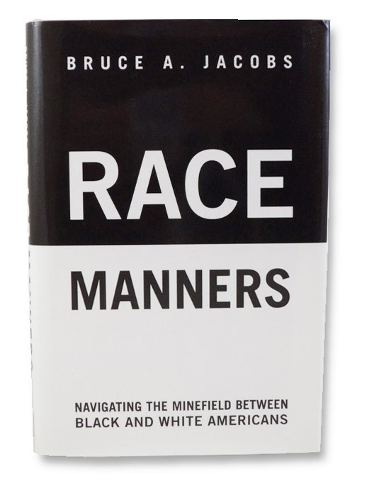 Race Manners: Navigating the Minefield Between Black and White Americans, Jacobs, Bruce A.