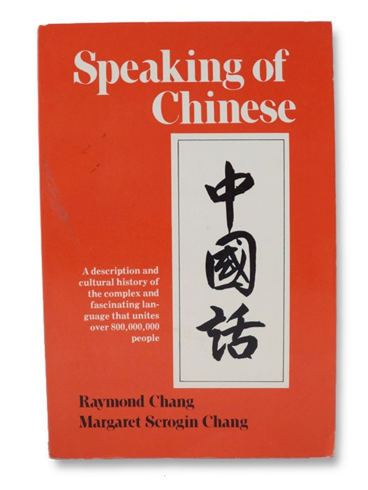 Speaking of Chinese, Chang, Raymond & Margaret Scrogin