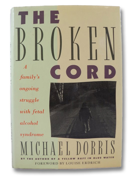 Broken Cord: A Family's Ongoing Struggle with Fetal Alcohol Syndrome, Dorris, Michael; Erdrich, Louise (Editor)