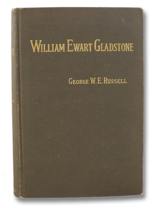 The Right Honourable William Ewart Gladstone (The Prime Ministers of Queen Victoria - A Series of Political Biographies), Russell, George W.E.; Reid, Stuart J. (Editor)