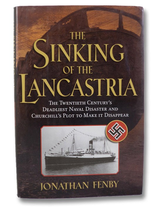 The Sinking of the Lancastria: The Twentieth Century's Deadliest Naval Disaster and Churchill's Plot to Make it Disappear, Fenby, Jonathan