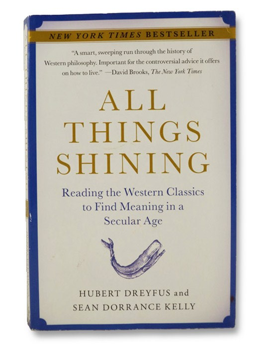 All Things Shining: Reading the Western Classics to Find Meaning in a Secular Age, Dreyfus, Hubert; Kelly, Sean Dorrance