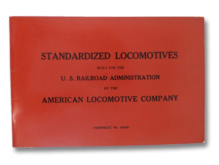 Standardized Locomotives Built for the U.S. Railroad Administration by the American Locomotive Company, 30 Church Street, New York City, U.S.A. - Pamphlet No. 10049 -- An Historic Reprint (Locomotive Catalogue Series)