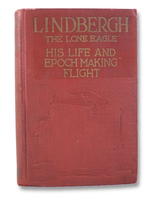 Lindbergh: The Lone Eagle -- His Life and Achievements, with a Valuable Chapter on the Navigation of The Spirit of St. Louis By Captain Robert Schofield Wood, Fife, George Buchanan