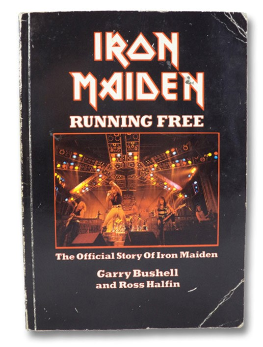 Iron Maiden: Running Free - The Official Story of Iron Maiden, Bushell, Garry; Halfin, Ross