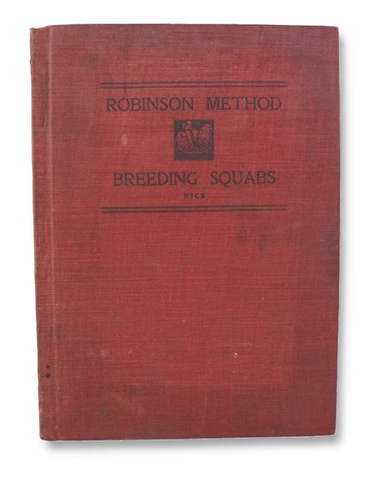 The Robinson Method of Breeding Squabs: A Full Account of the New Methods and Secrets of the Most Successful Handler of Pigeons in America. Directions for Housing, Nesting, Mating, Feeding, Killing, Cooling, Marketing, Shipping, Buying, Etc., Rice, Elmer
