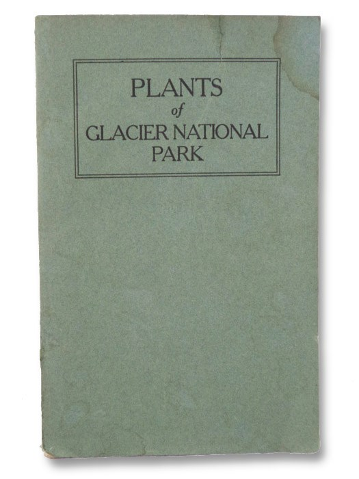 Plants of Glacier National Park, Standley, Paul C.; United States Department of the Interior; National Park Service