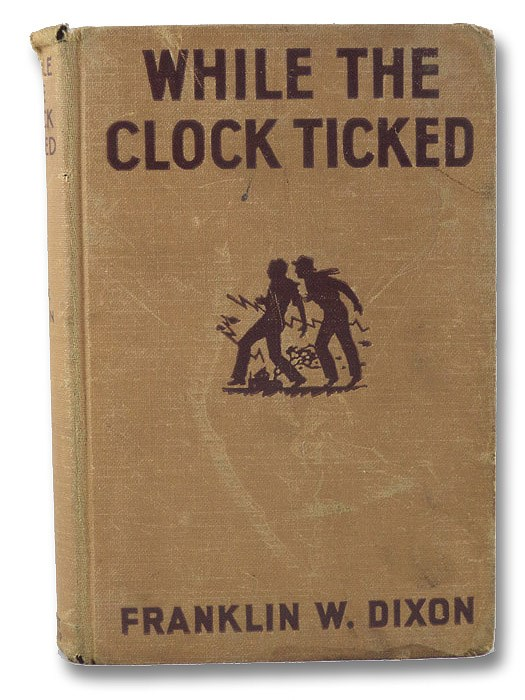 While the Clock Ticked (The Hardy Boys Mystery Stories # 11), Dixon, Franklin W.