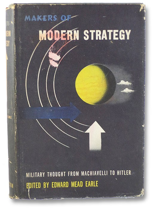 Makers of Modern Strategy: Military Thought from Machiavelli to Hitler, Earle, Edward Mead (Editor); Craig, Gordon A.; Gilbert, Felix