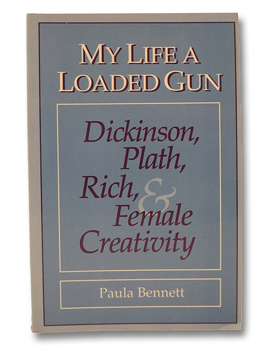 My Life a Loaded Gun: Dickinson, Plath, Rich, and Female Creativity, Bennett, Paula