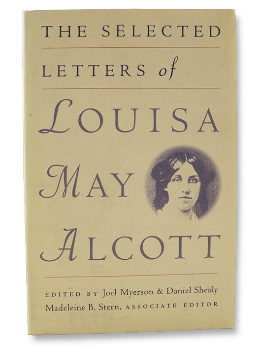 The Selected Letters of Louisa May Alcott, Alcott, Louisa May; Myerson, Joel; Shealy, Daniel; Stern, Madeleine B.