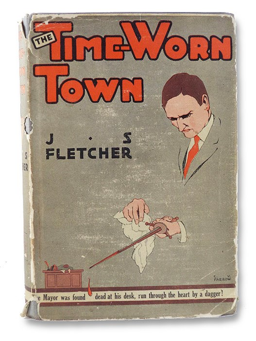 The Time-Worn Town (Originally Published as In the Mayor's Parlour), Fletcher, J.S.