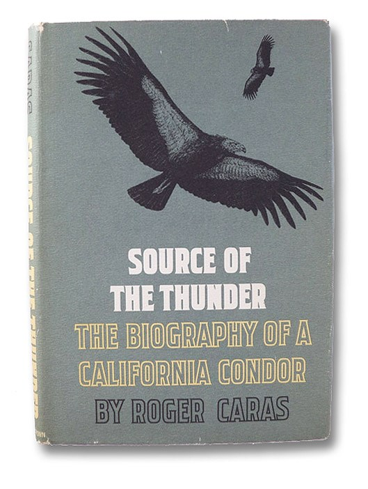 Source of the Thunder: The Biography of a California Condor, Caras, Roger