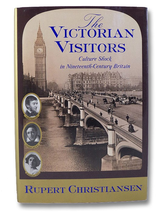 The Victorian Visitors: Culture Shock in Nineteenth-Century Britain, Christiansen, Rupert