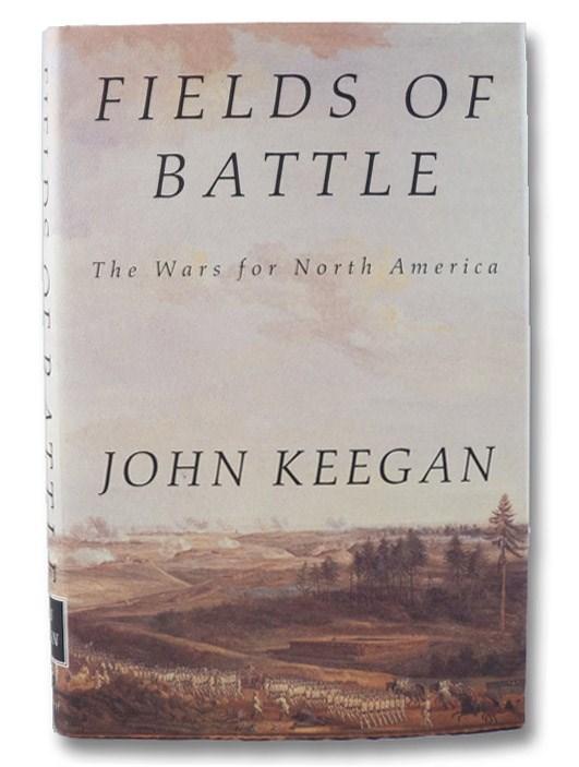 Fields of Battle: The Wars for North America, Keegan, John