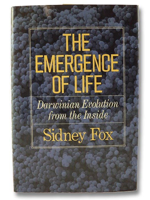 The Emergence of Life: Darwinian Evolution from the Inside, Fox, Sidney