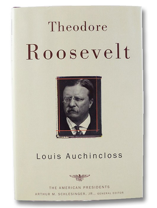 Theodore Roosevelt (The American Presidents Series), Auchincloss, Louis; Schlesinger, Arthur M. (Editor)