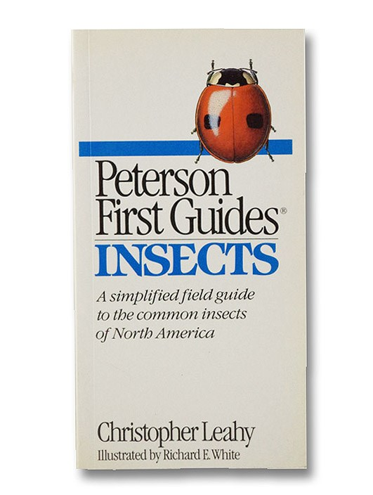 Peterson First Guides: Insects - A Simplified Guide to the Common Insects of North America (Based on A Field Guide to the Insects of North America), Leahy, Christopher; Borror, Donald J.; White, Richard E.